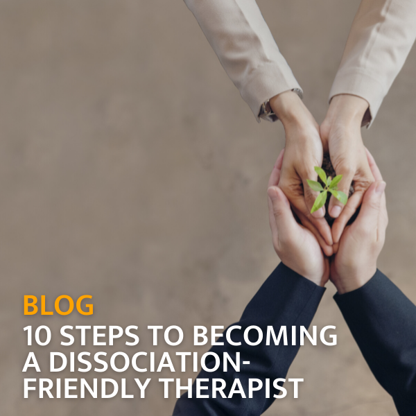 10 steps to becoming a dissociation-friendly therapist